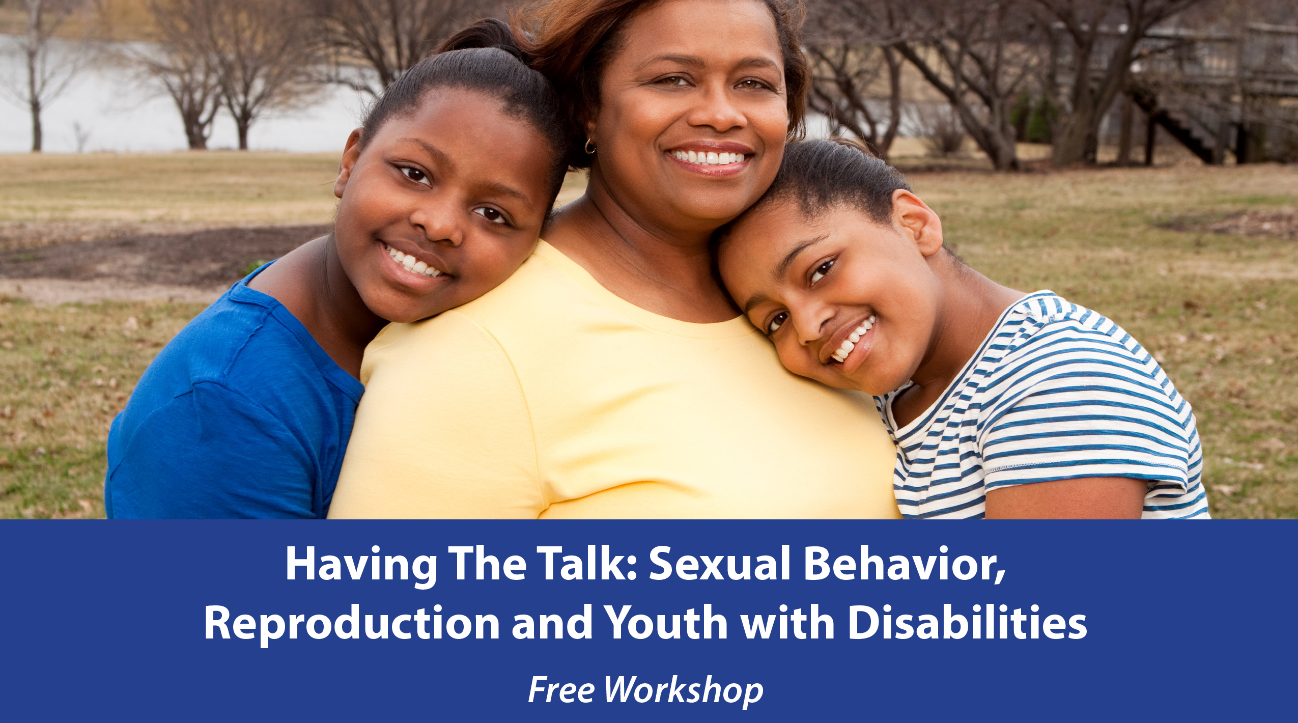 Photo of a mom with her two children leaning on her shoulders with the words Having The Talk: Sexual Behavior Reproduction and Youth with Disabilities