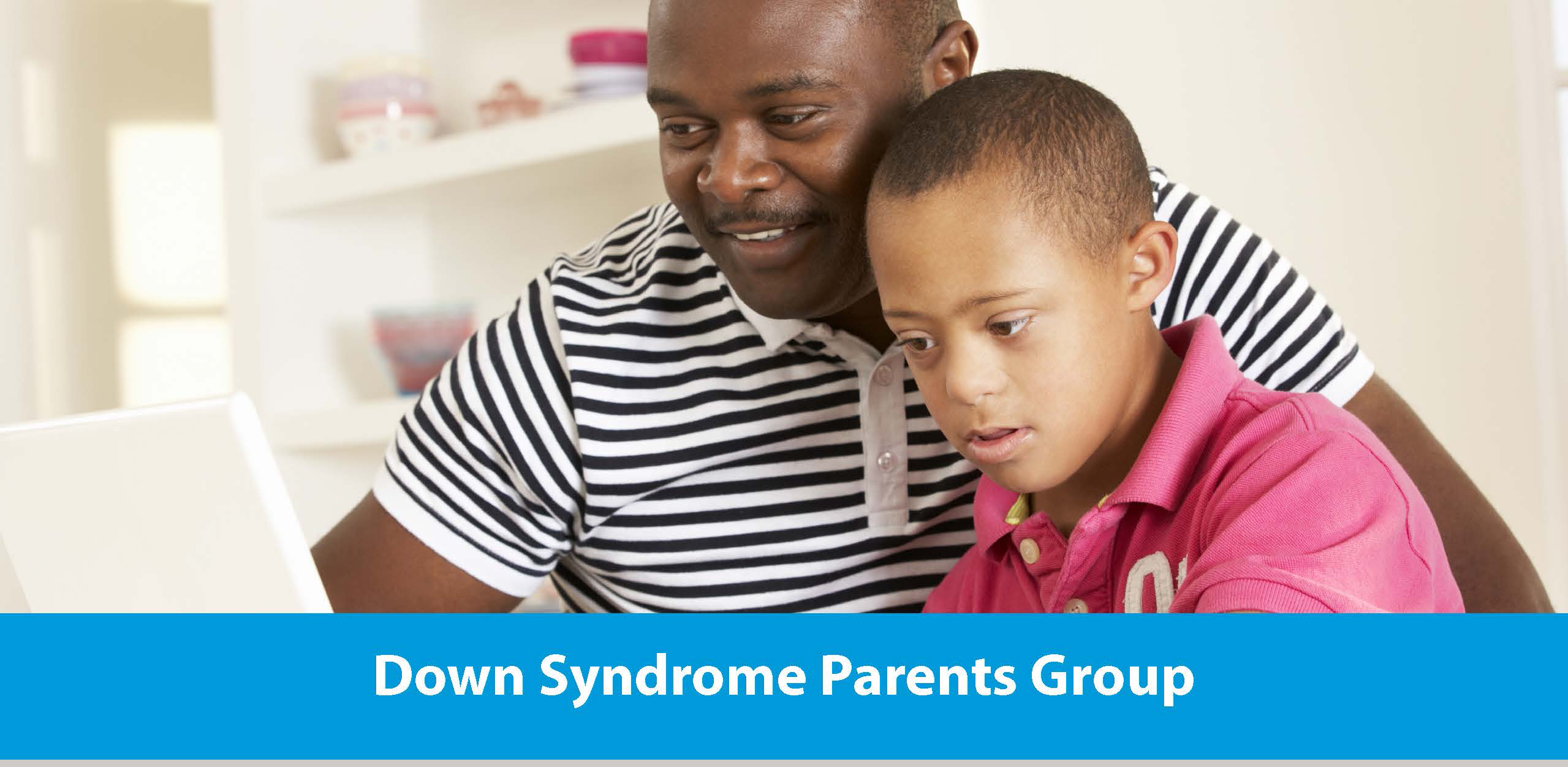picture of a father and son on a computer with the words Down Syndrome Parent Group
