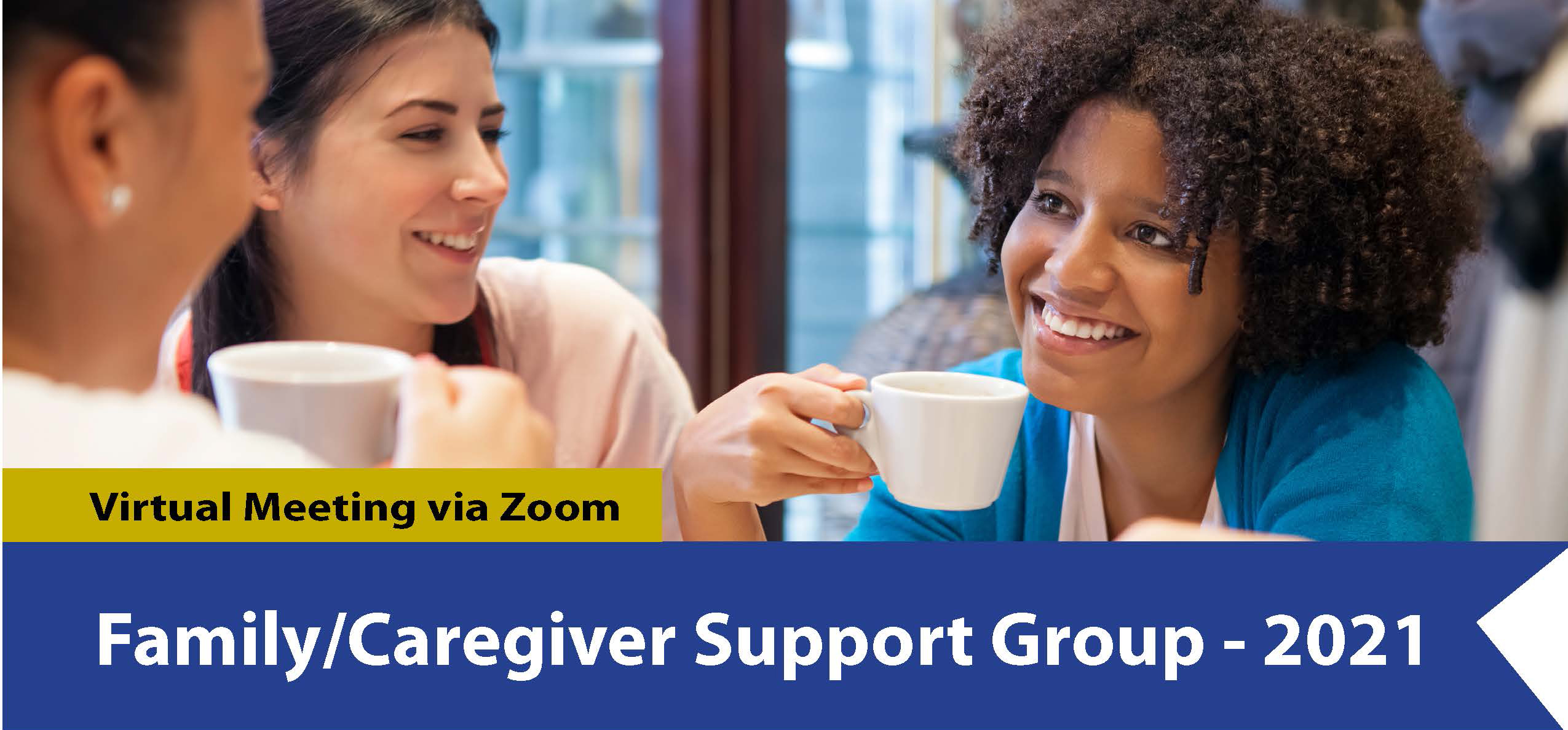 people sitting around a table drinking coffee with the words Family/Caregiver Support Group 2021 Virtual meeting via zoom