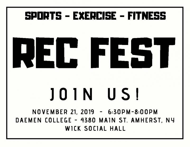 Sports Exercise Fitness REC FEST! Join us on November 21, 2019 6:30 pm to 8:00 pm Daemen College 4380 Main Street, Amherst NY WICK SOCIAL HALL
