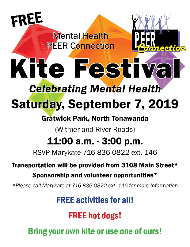 FREE Kite Festival Celebrating Mental Health, Saturday, September 7, 2019, Gratwick Park, North Tonawanda (Witmer & River Roads) 11 am to 3 pm, RSVP Marykate 716-836-0822 ext 146 Transportation will be provided from 3108 Main Street, Sponsorship & Volunteer Opportunities. Free activities for all! Free Hot dogs! Bring your own kite or use one of ours!